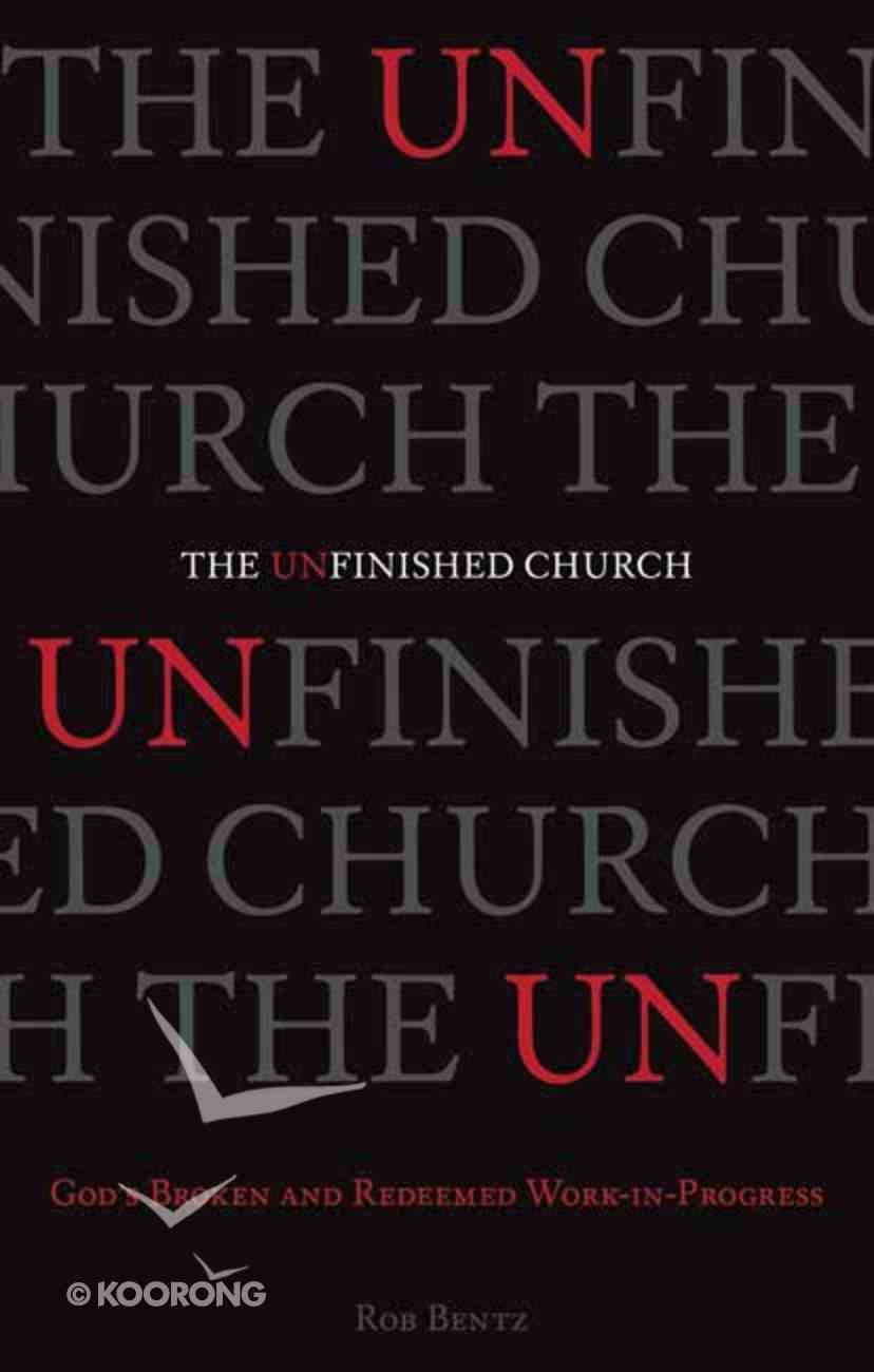 The Unfinished Church: God's Broken and Redeemed Work-In Progress Paperback