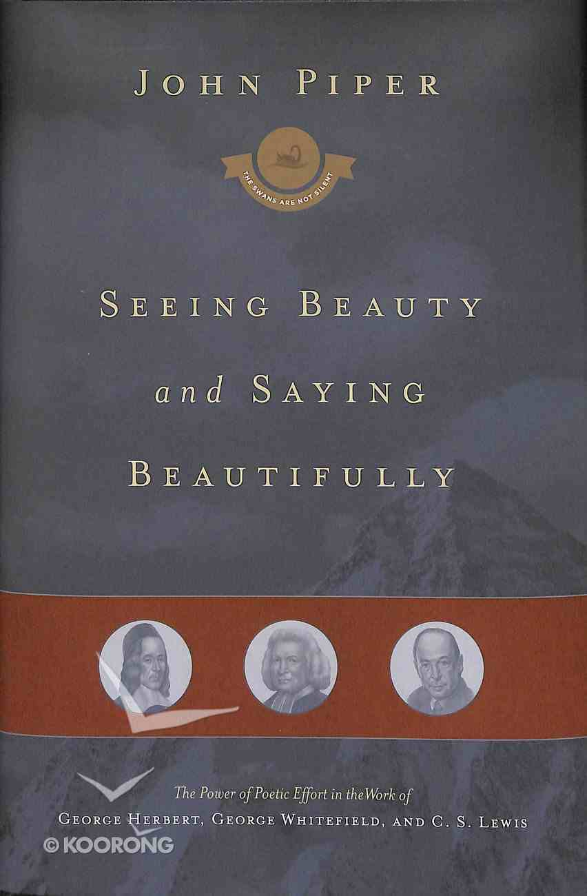 Seeing Beauty and Saying Beautifully (#06 in Swans Are Not Silent Series) Hardback