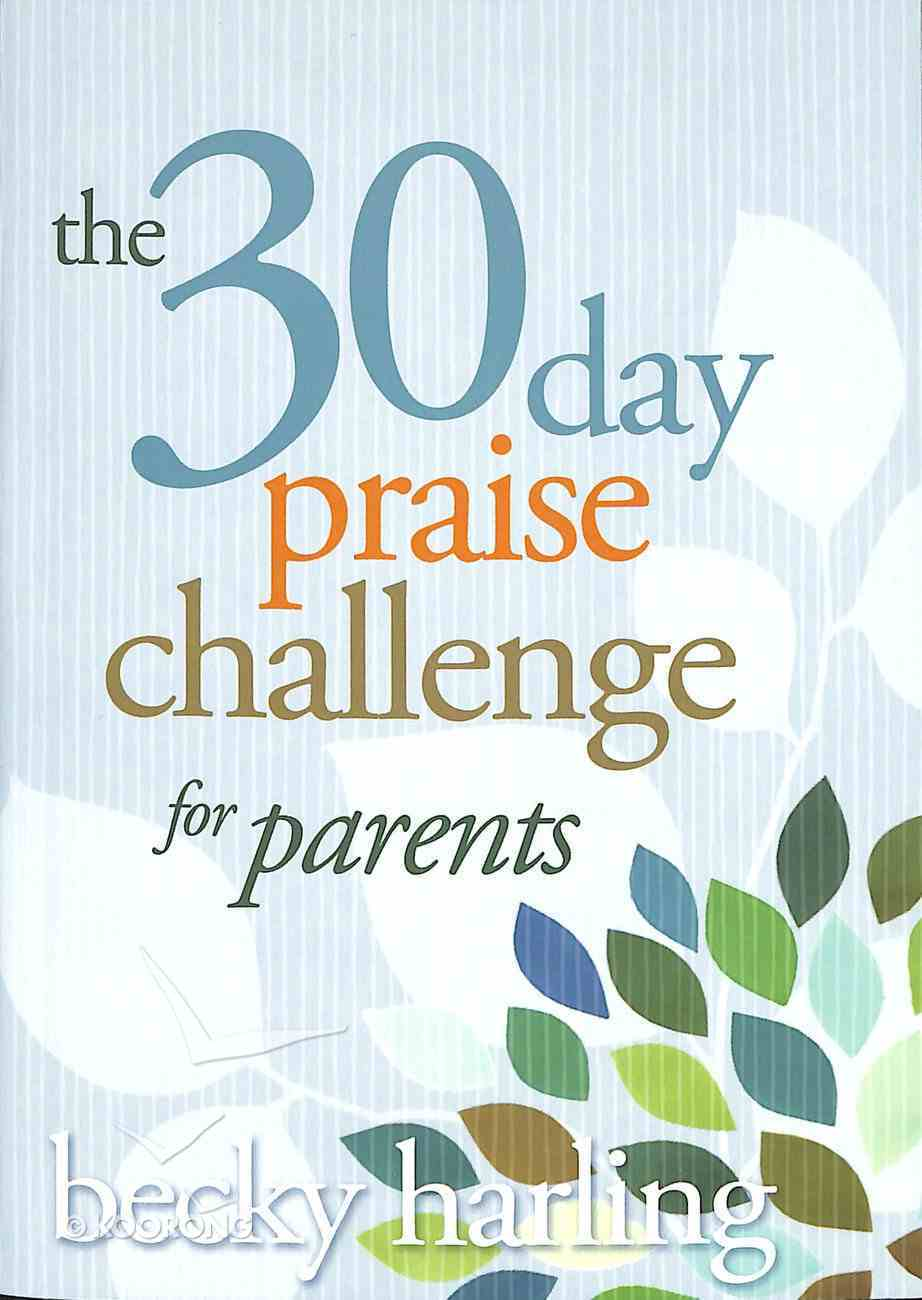 The 30-Day Praise Challenge For Parents Paperback