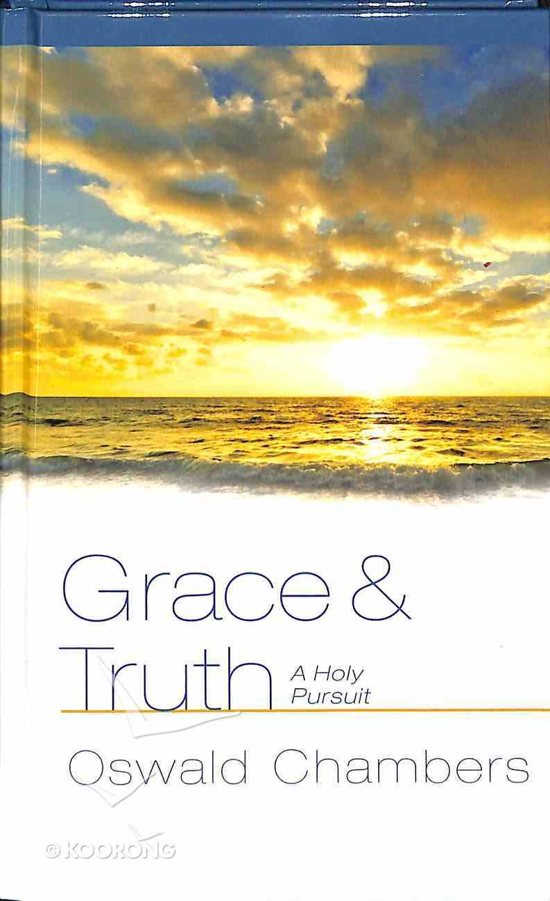 Grace and Truth: A Holy Pursuit Hardback