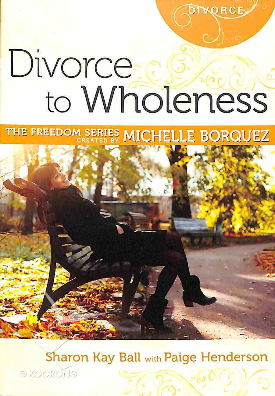 Divorce to Wholeness (Freedom Series) Paperback