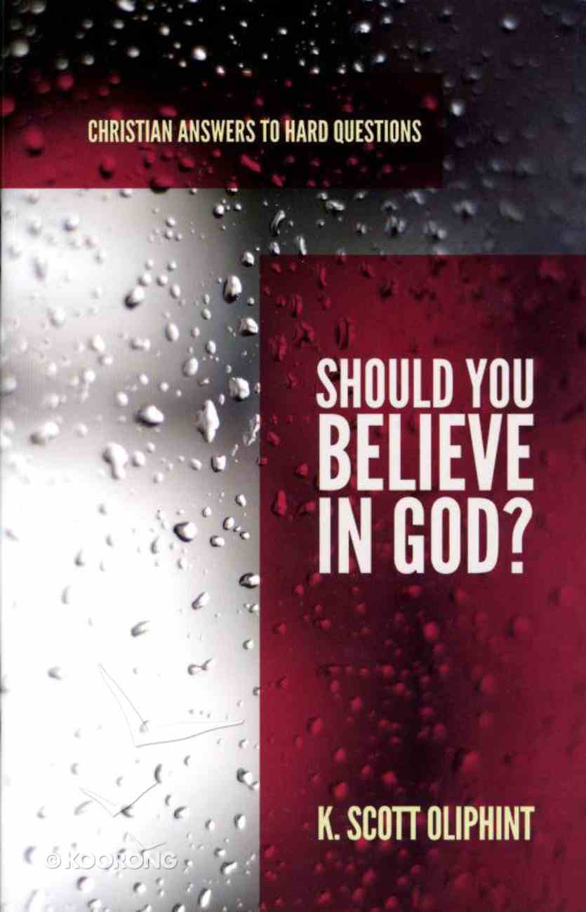 Should You Believe in God? (Christian Answers To Hard Questions Series) Booklet