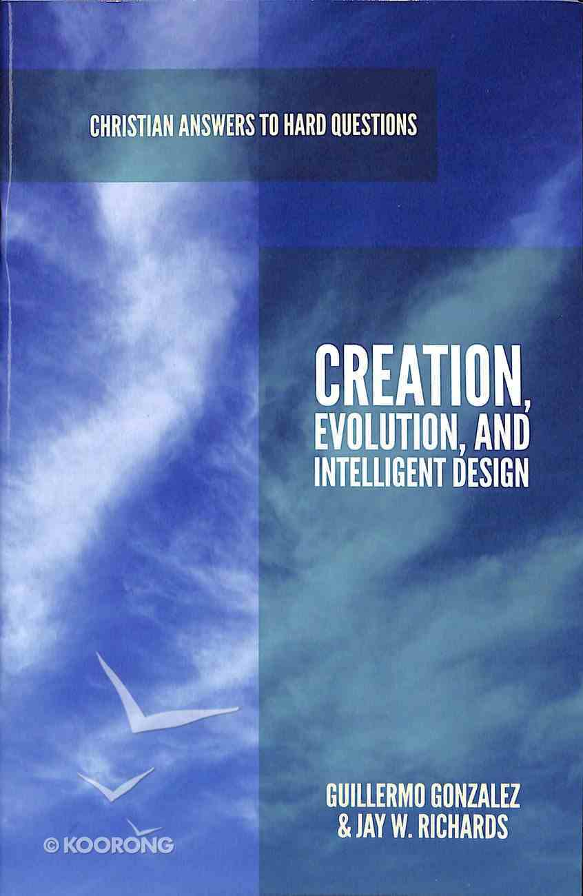 Creation, Evolution, and Intelligent Design (Christian Answers To Hard Questions Series) Booklet