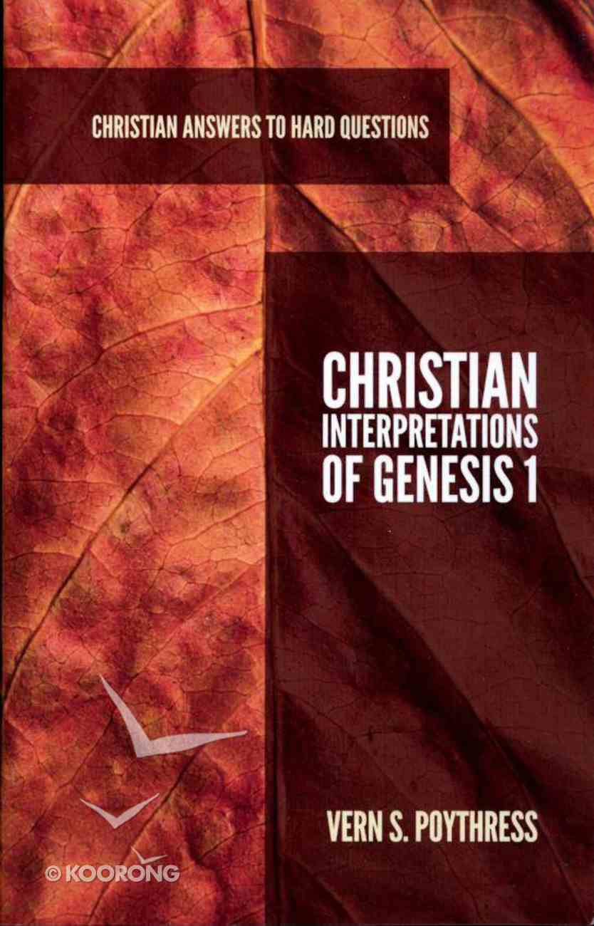 Christian Interpretations of Genesis 1 (Christian Answers To Hard Questions Series) Booklet