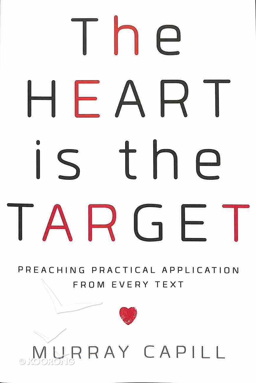 The Heart is the Target: Preaching Practical Application From Every Text Paperback