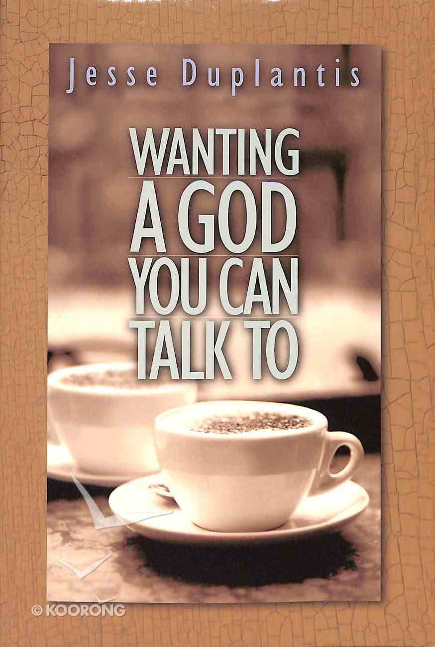 Wanting a God You Can Talk to Paperback