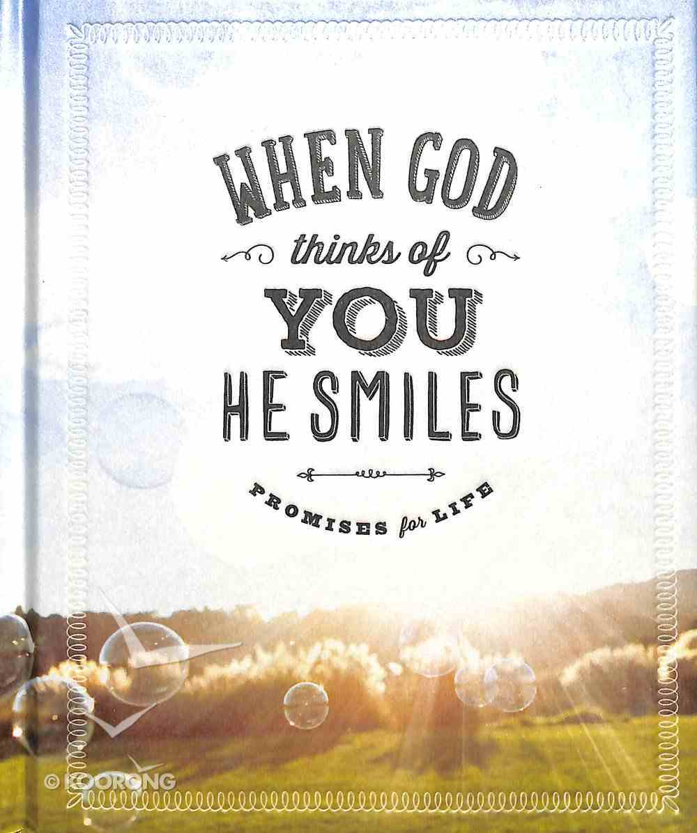 When God Thinks of You He Smiles: Promises For Life Hardback