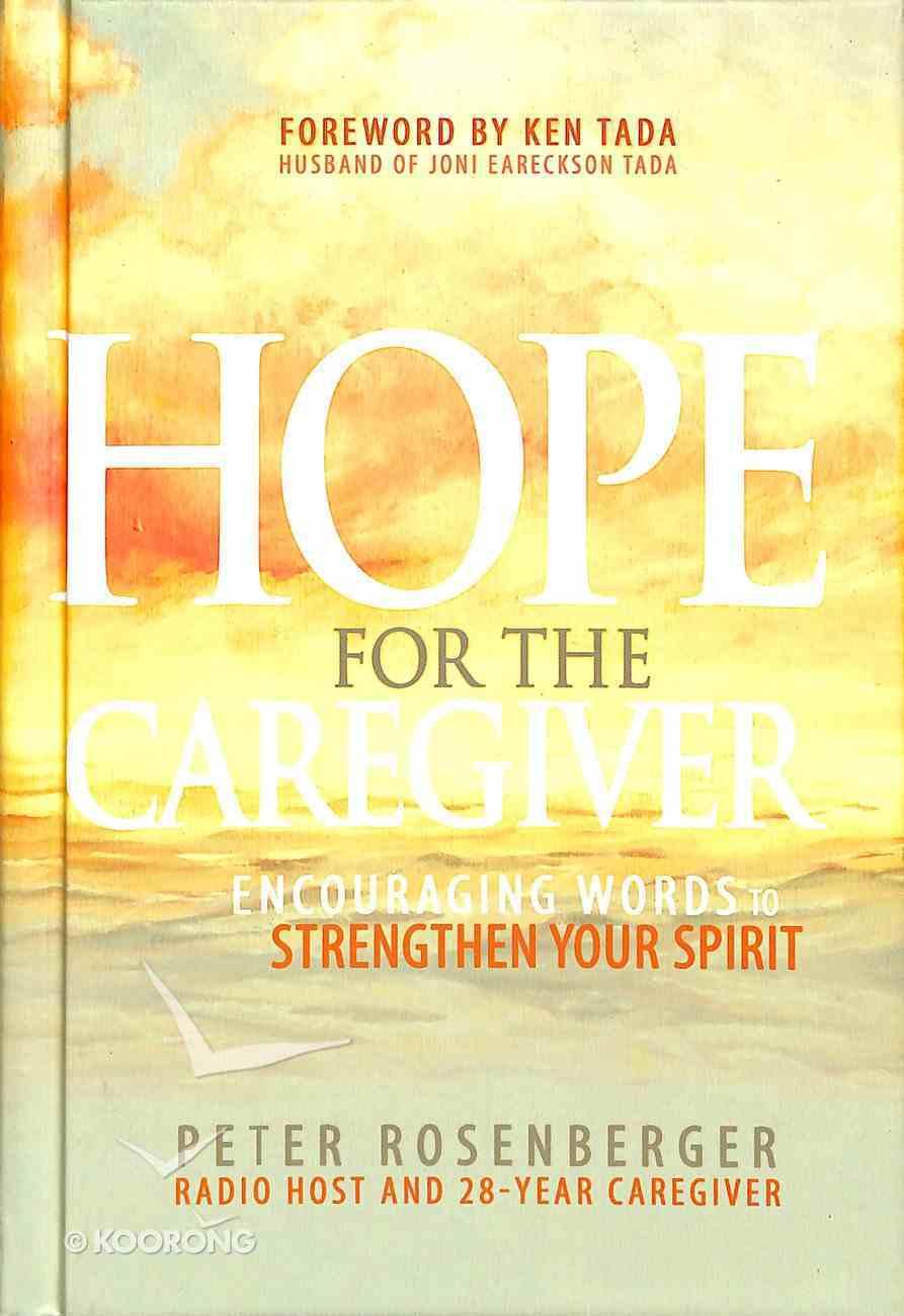 Hope For the Caregiver: Encouraging Words to Strengthen Your Spirit Hardback