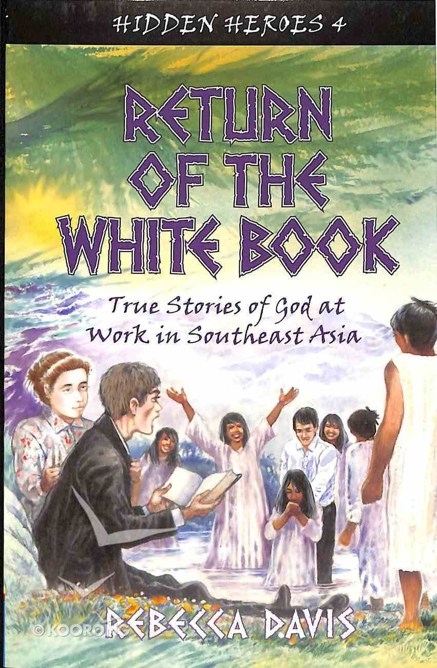 Return of the White Book- God At Work in Southeast Asia (#04 in Hidden Heroes Series) Paperback
