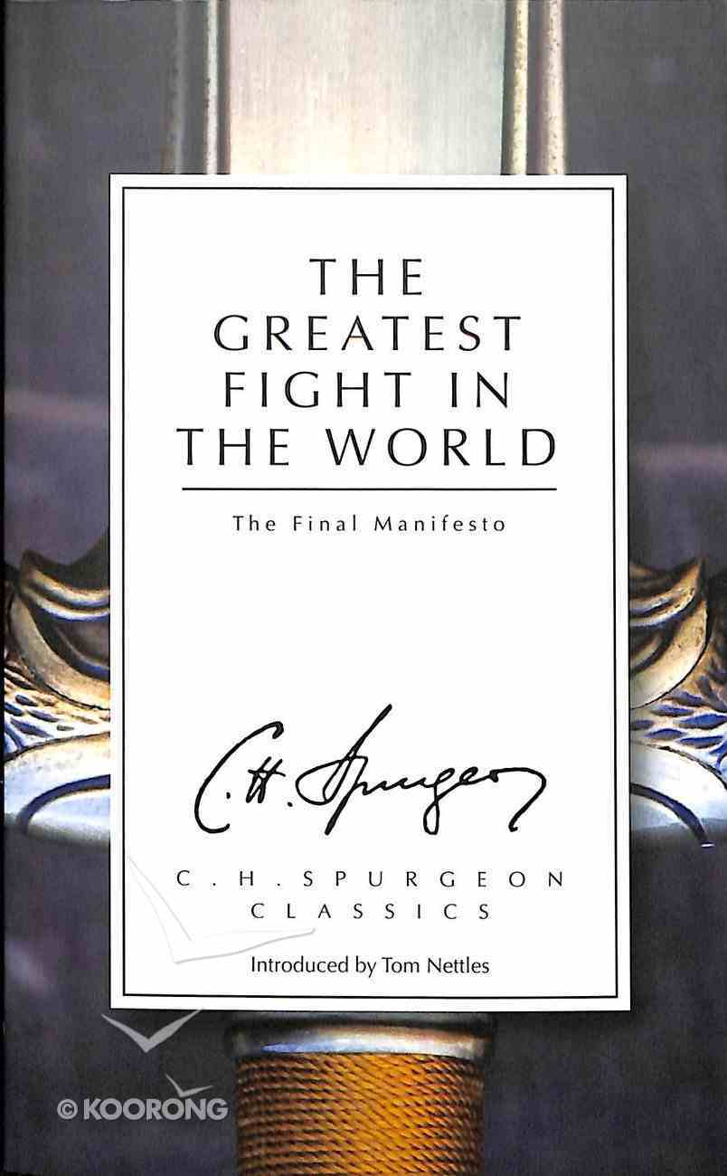 The Greatest Fight in the World: The Final Manifesto (Ch Spurgeon Signature Classics Series) Paperback