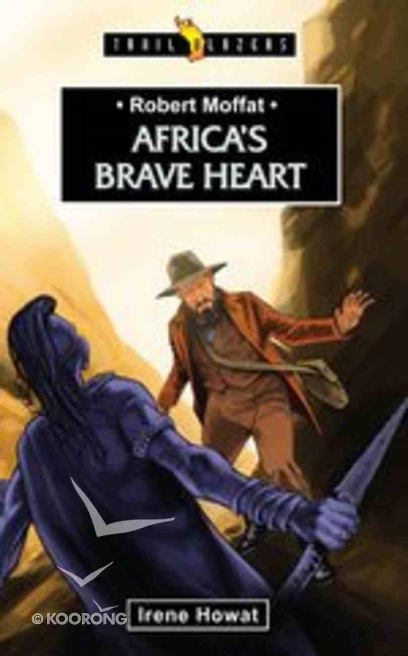 Robert Moffat - Africa's Brave Heart (Trail Blazers Series) Paperback