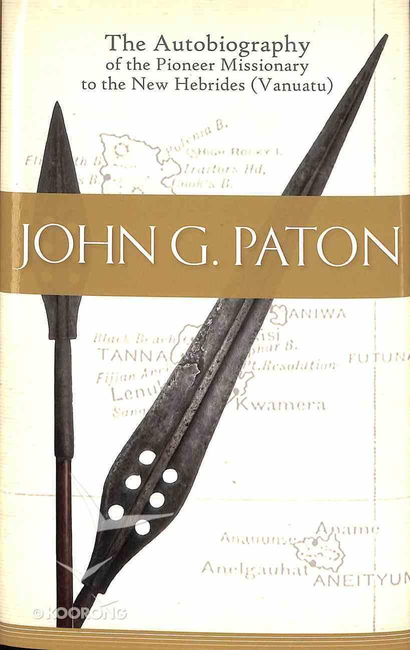 John G Paton: Autobiography of the Pioneer Missionary to the New Hebrides (Vanuatu) Hardback
