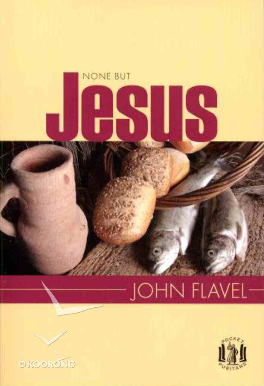 None But Jesus: Selections From the Writings of John Flavel Paperback