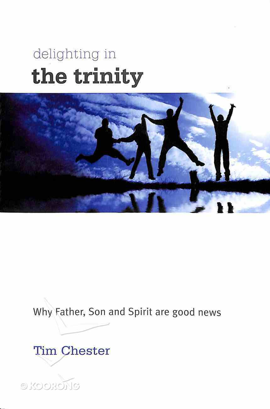 Delighting in the Trinity: Why the Father, Son and Spirit Are Good News Paperback