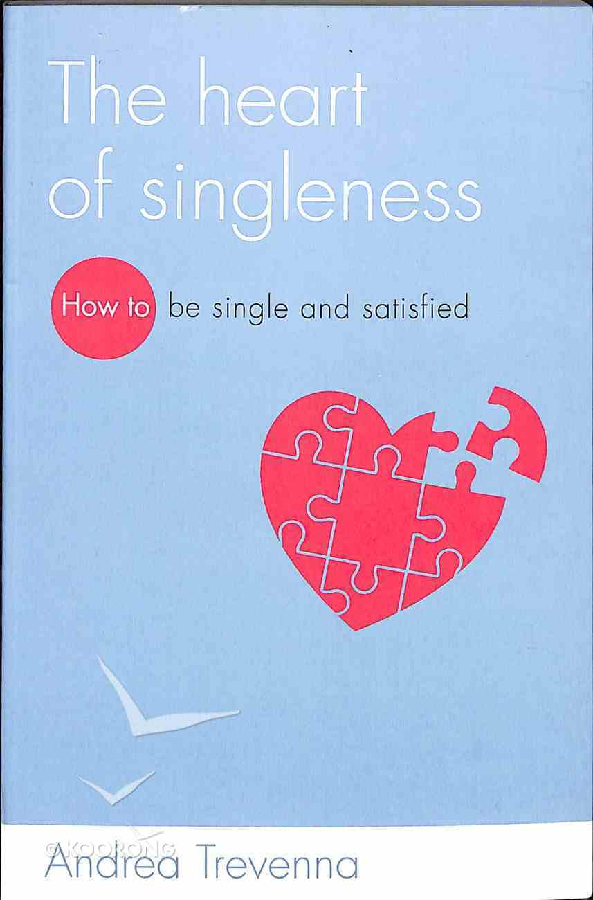 The Heart of Singleness: How to Be Single and Satisfied Paperback