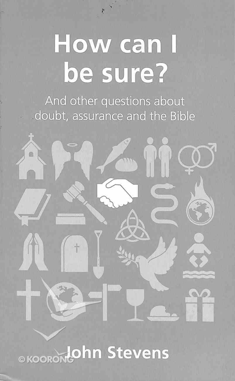 How Can I Be Sure?: And Other Questions About Doubt, Assurance and the Bible (Questions Christian Ask Series) Paperback