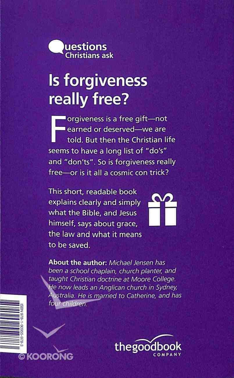 Is Forgiveness Really Free?: And Other Questions About Grace, the Law and Being Saved (Questions Christian Ask Series) Paperback