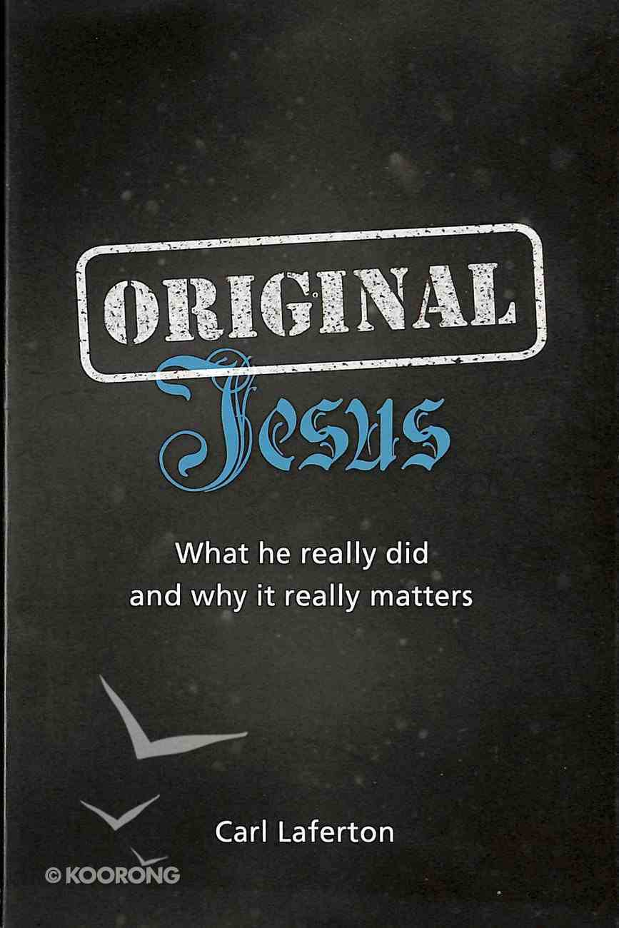 Original Jesus: What He Really Did and Why It Really Matters Paperback