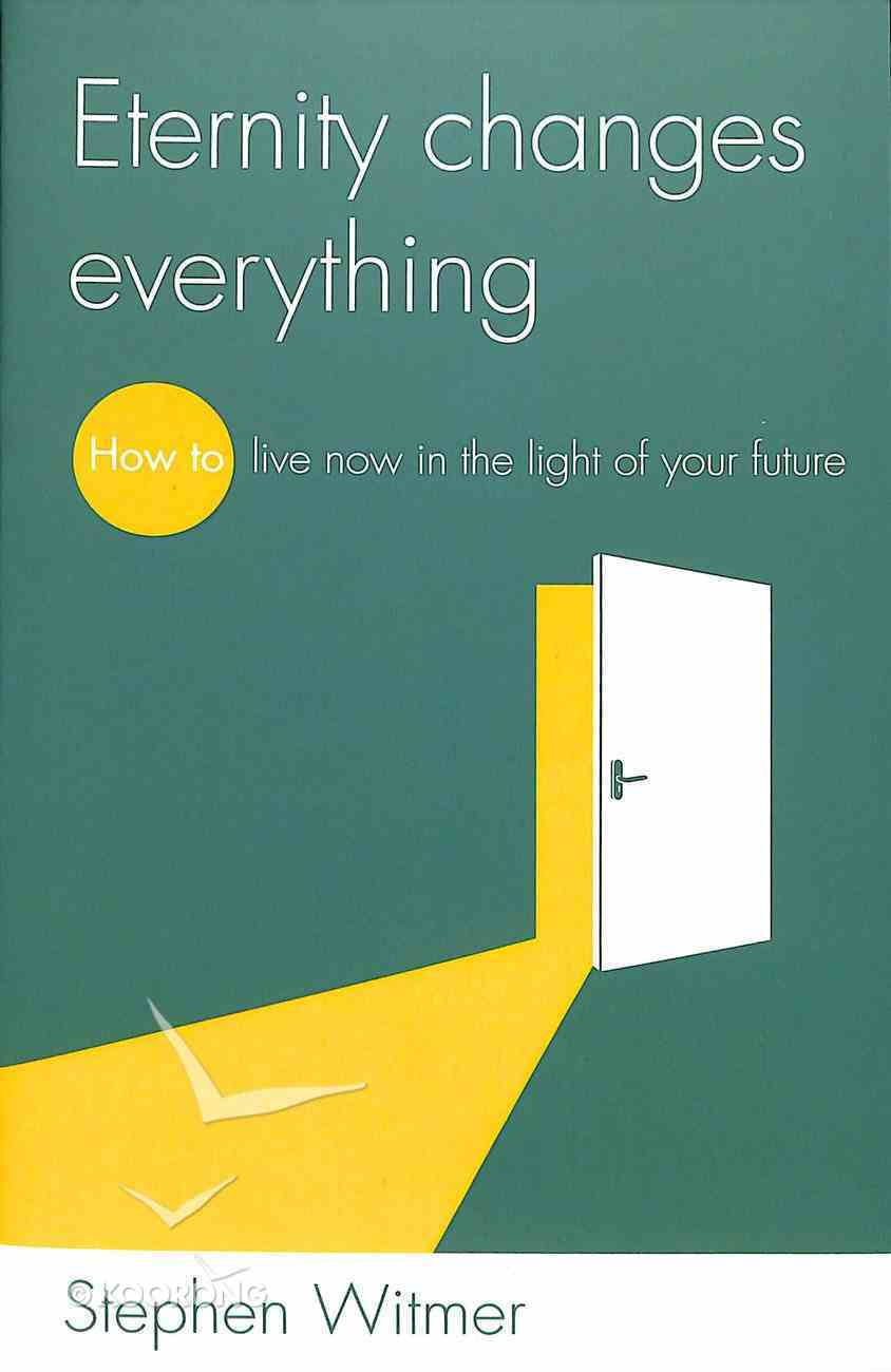 Eternity Changes Everything Paperback