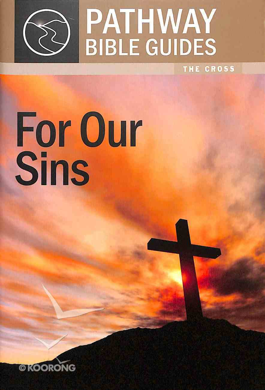 For Our Sins - the Cross (Include Leader's Notes) (Pathway Bible Guides Series) Paperback