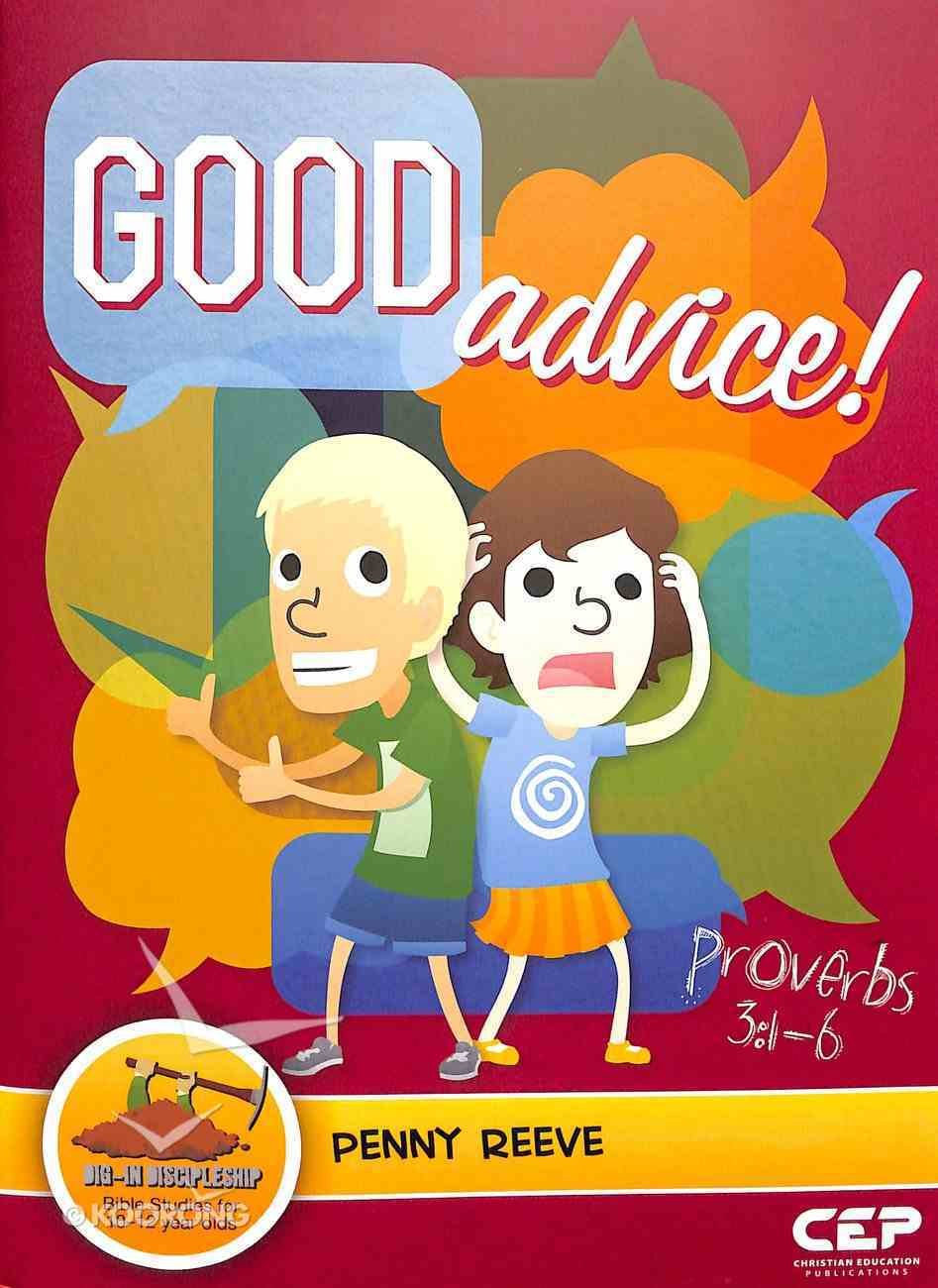 Good Advice! - Proverbs 3: 1-6 (Dig In Discipleship Series) Paperback