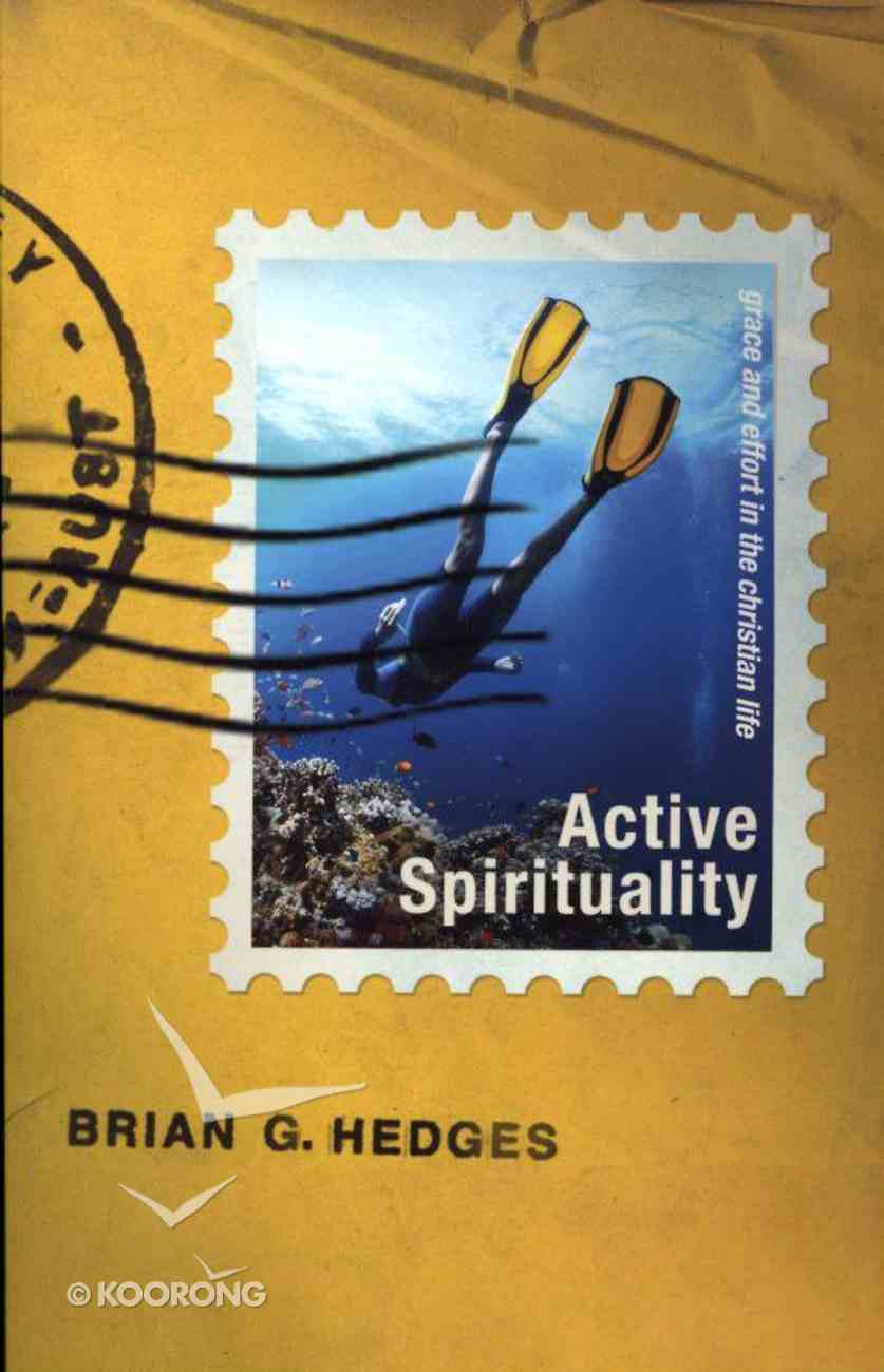 Active Spirituality: Grace and Effort in the Christian Life Paperback