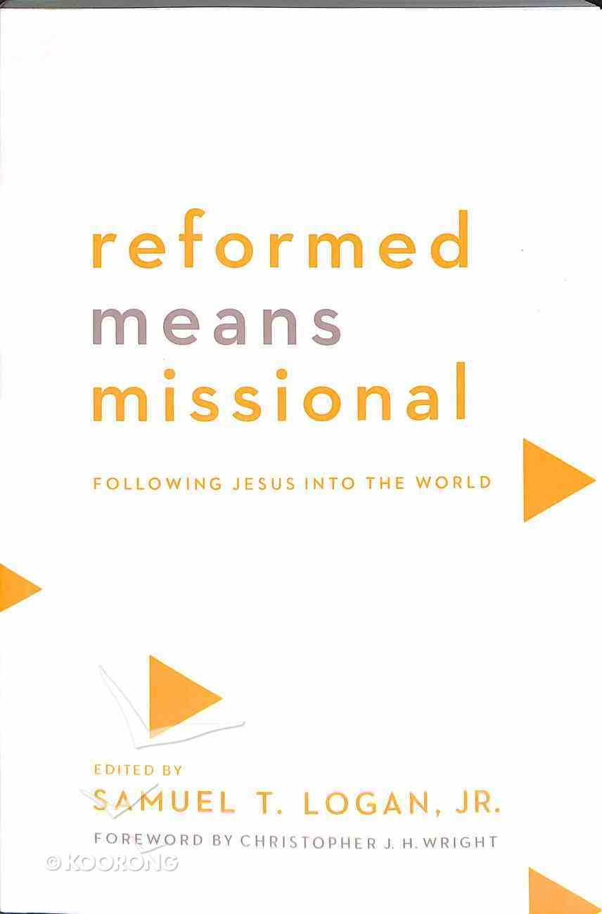 Reformed Means Missional: Following Jesus Into the World Paperback