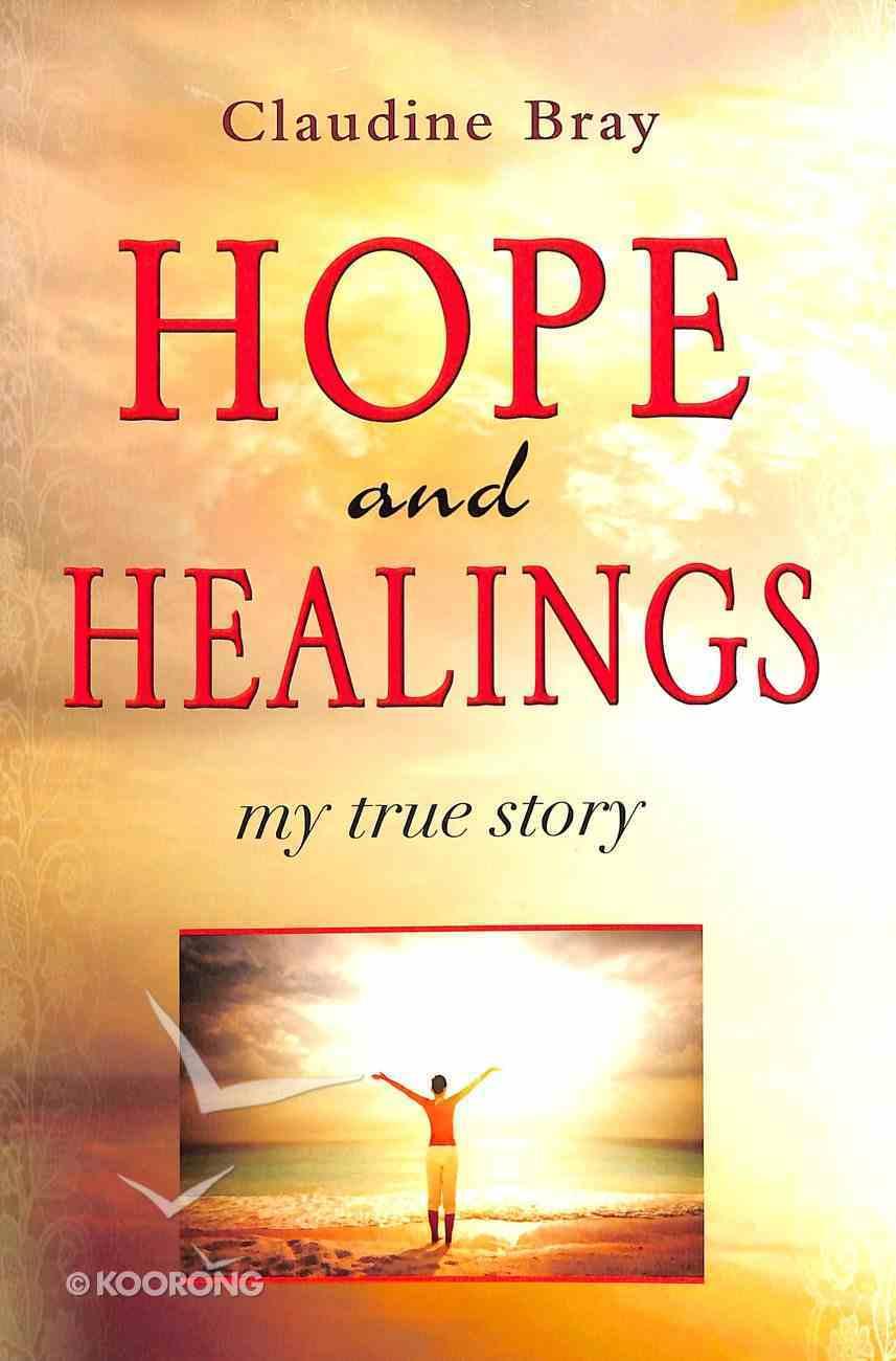Hope and Healings: My True Story Paperback