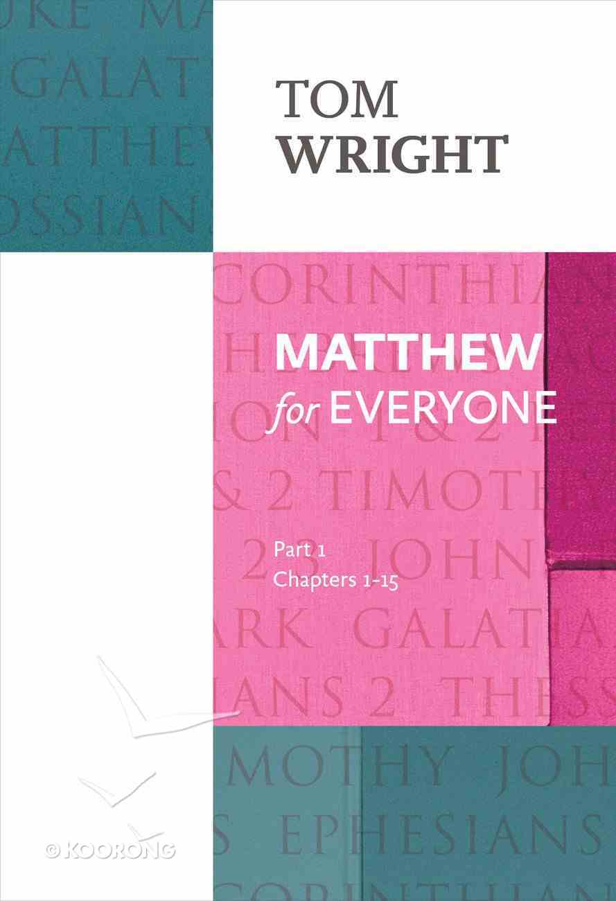Matthew For Everyone: Part 1 Chapters 1-15 (New Testament For Everyone Series) Paperback