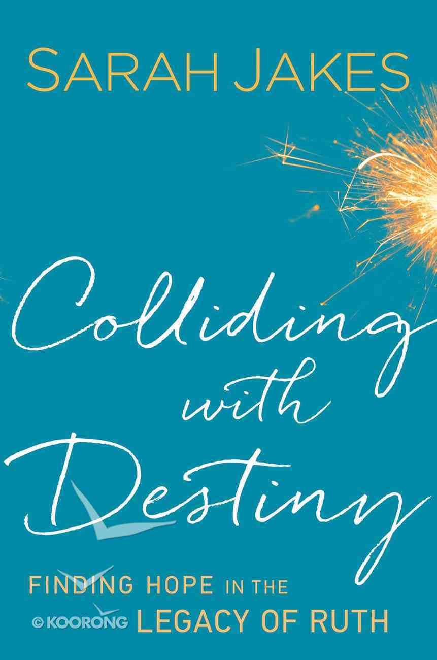 Colliding With Destiny: Finding Hope in the Legacy of Ruth Hardback
