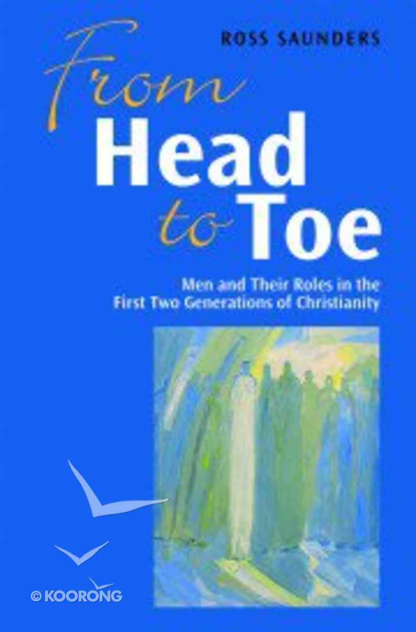 From Head to Toe: Men and Their Roles in the First Two Generations of Christianity Paperback