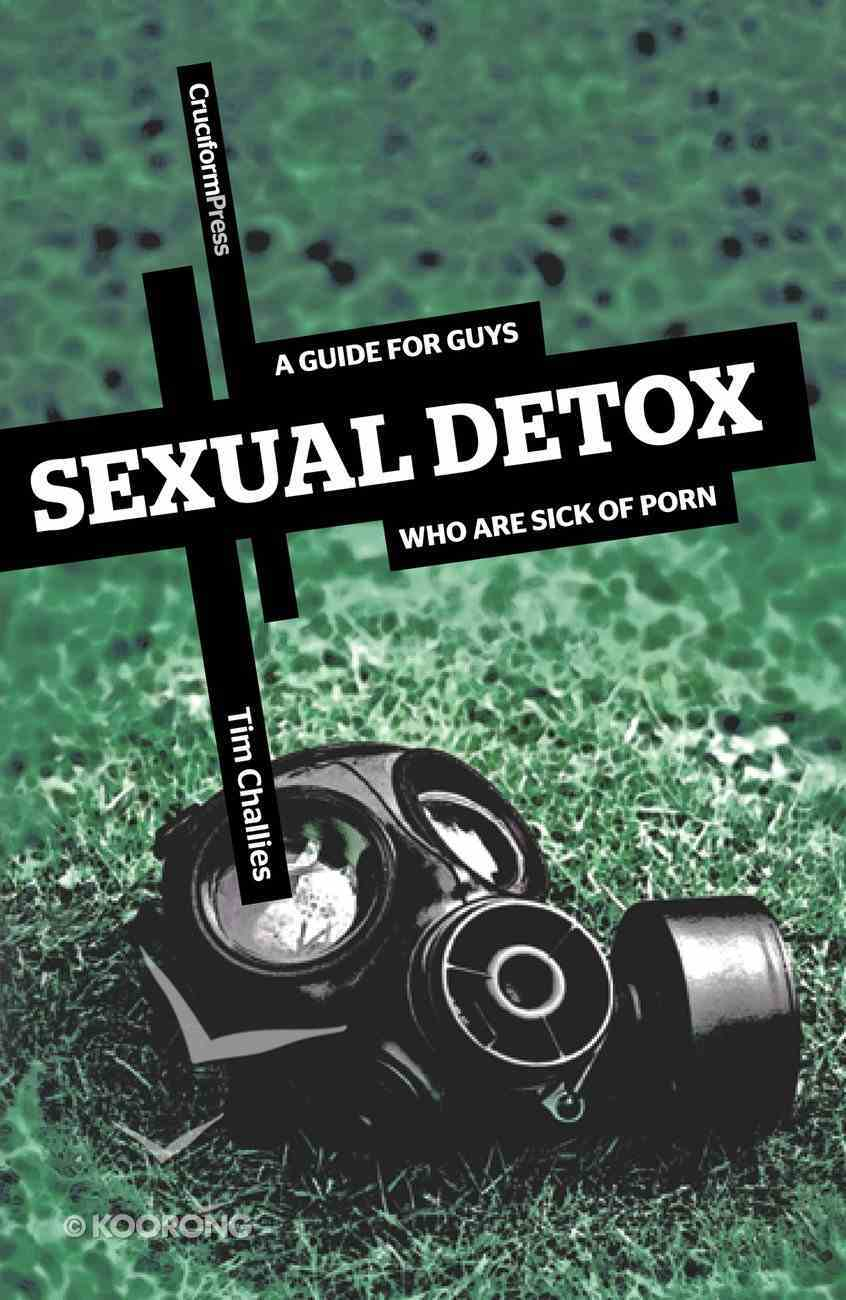 Sexual Detox: A Guide For Guys Who Are Sick of Porn Paperback