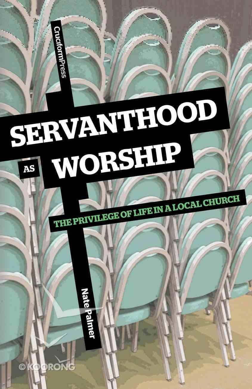 Servanthood as Worship: The Privilege of Life in a Local Church Paperback