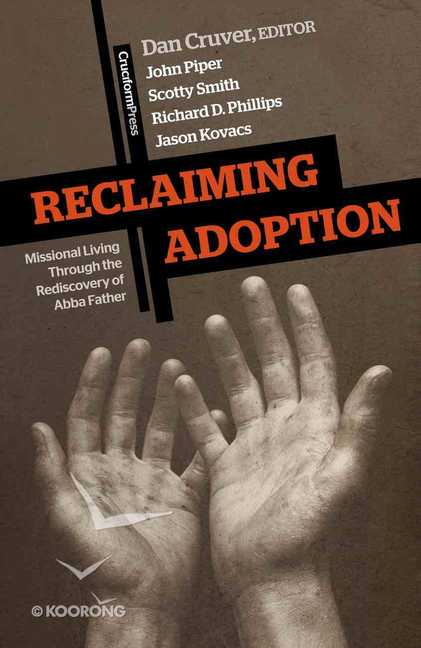 Reclaiming Adoption: Missional Living Through the Rediscovery of Abba Father Paperback