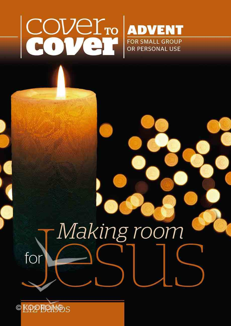 Making Room For Jesus (Cover To Cover Advent Study Guide Series) Paperback