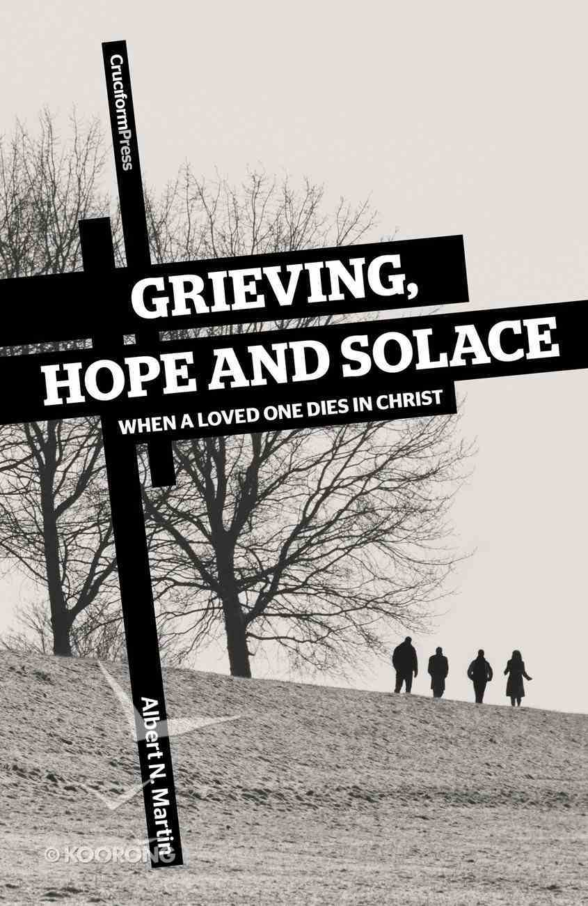 Grieving, Hope and Solace: When a Loved One Dies in Christ Paperback