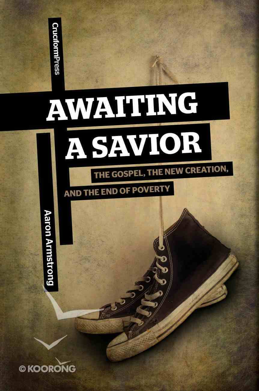 Awaiting a Savior: The Gospel, the New Creation and the End of Poverty Paperback