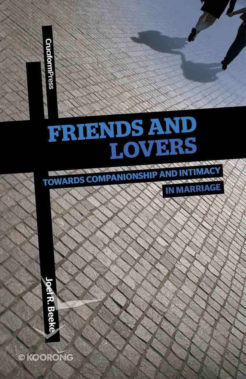 Friends and Lovers: Cultivating Companionship and Intimacy in Marriage Paperback
