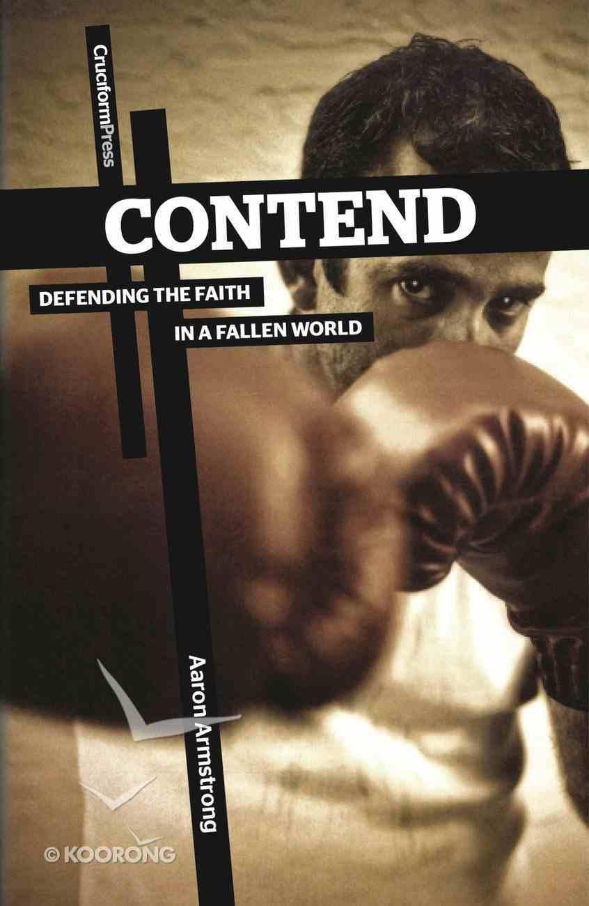 Contend: Defending the Faith in a Fallen World Paperback
