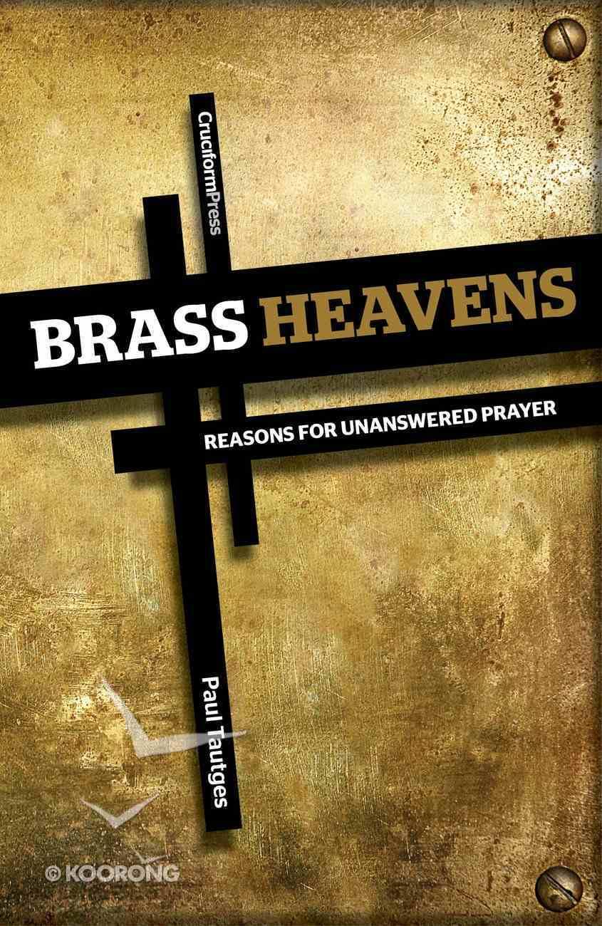 Brass Heavens: Reasons For Unanswered Prayer Paperback