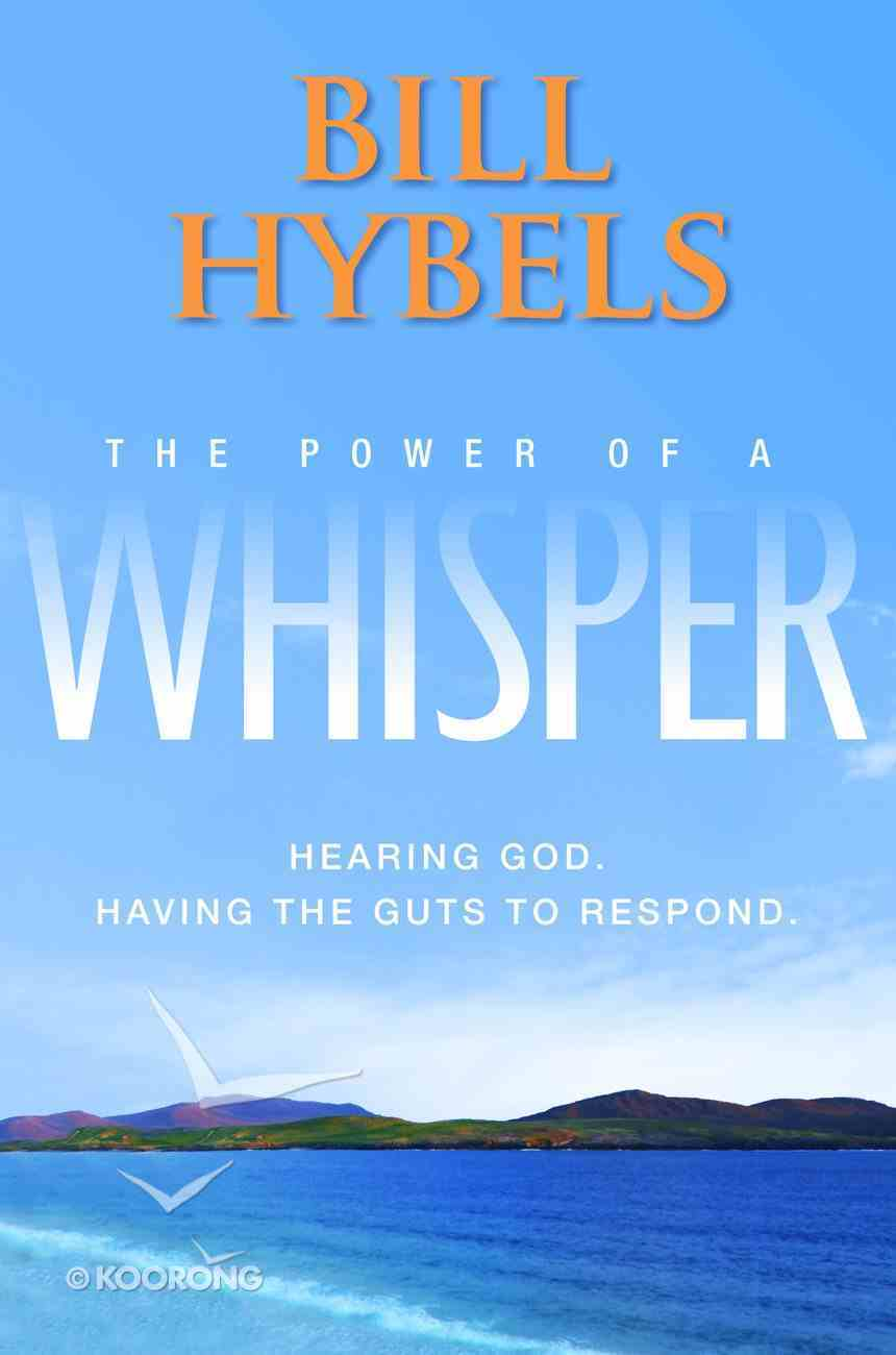 The Power of a Whisper: Hearing God, Having the Guts to Respond Paperback