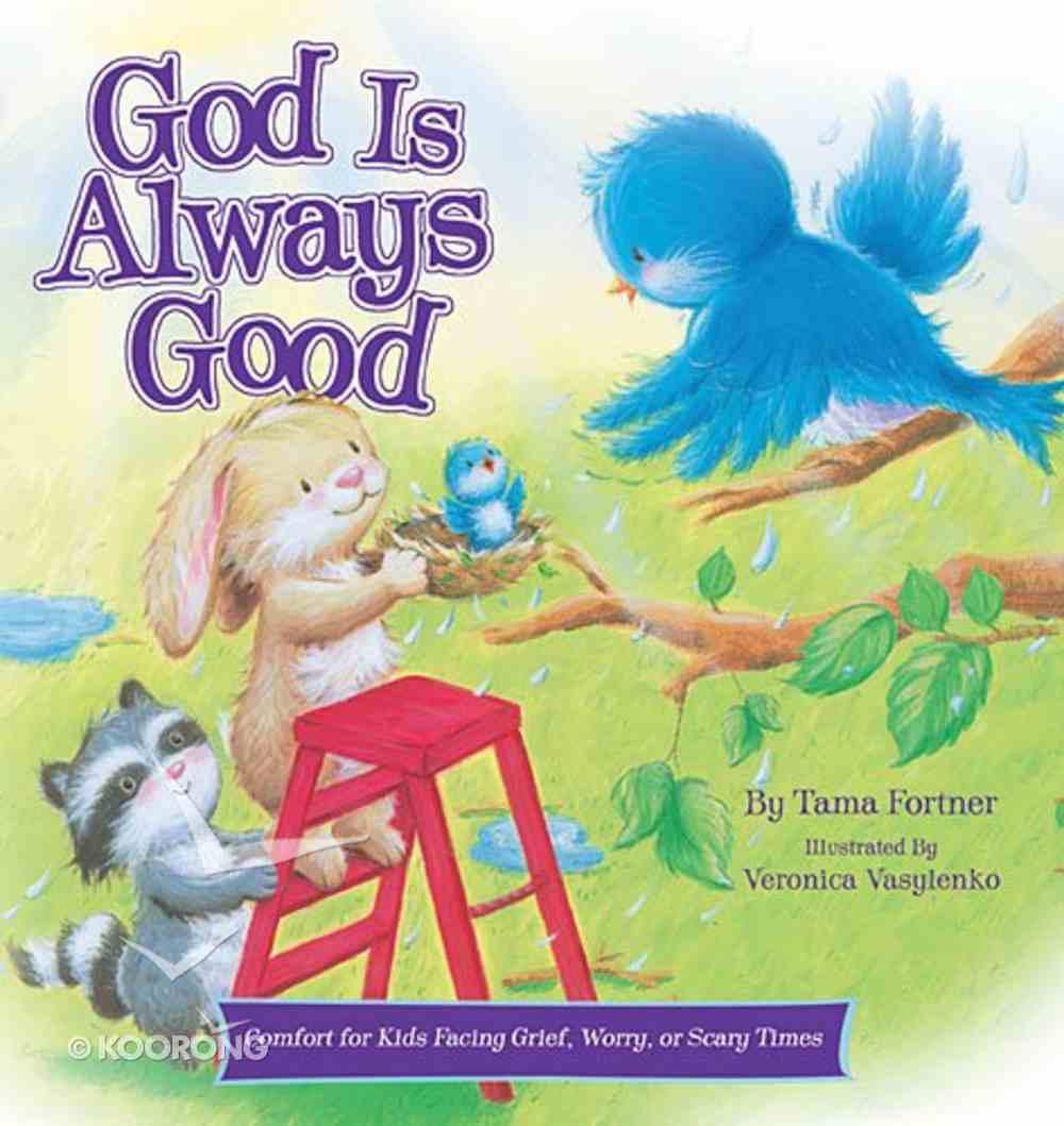 God is Always Good: Comfort For Kids Facing Grief, Fear, Or Change Hardback