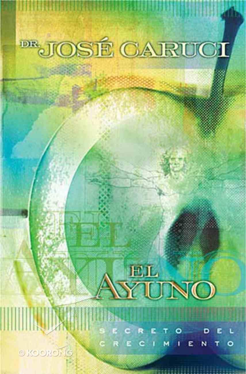 El Ayuno: Secreto Del Crecimiento (Fasting: Secret Of Growth) Paperback