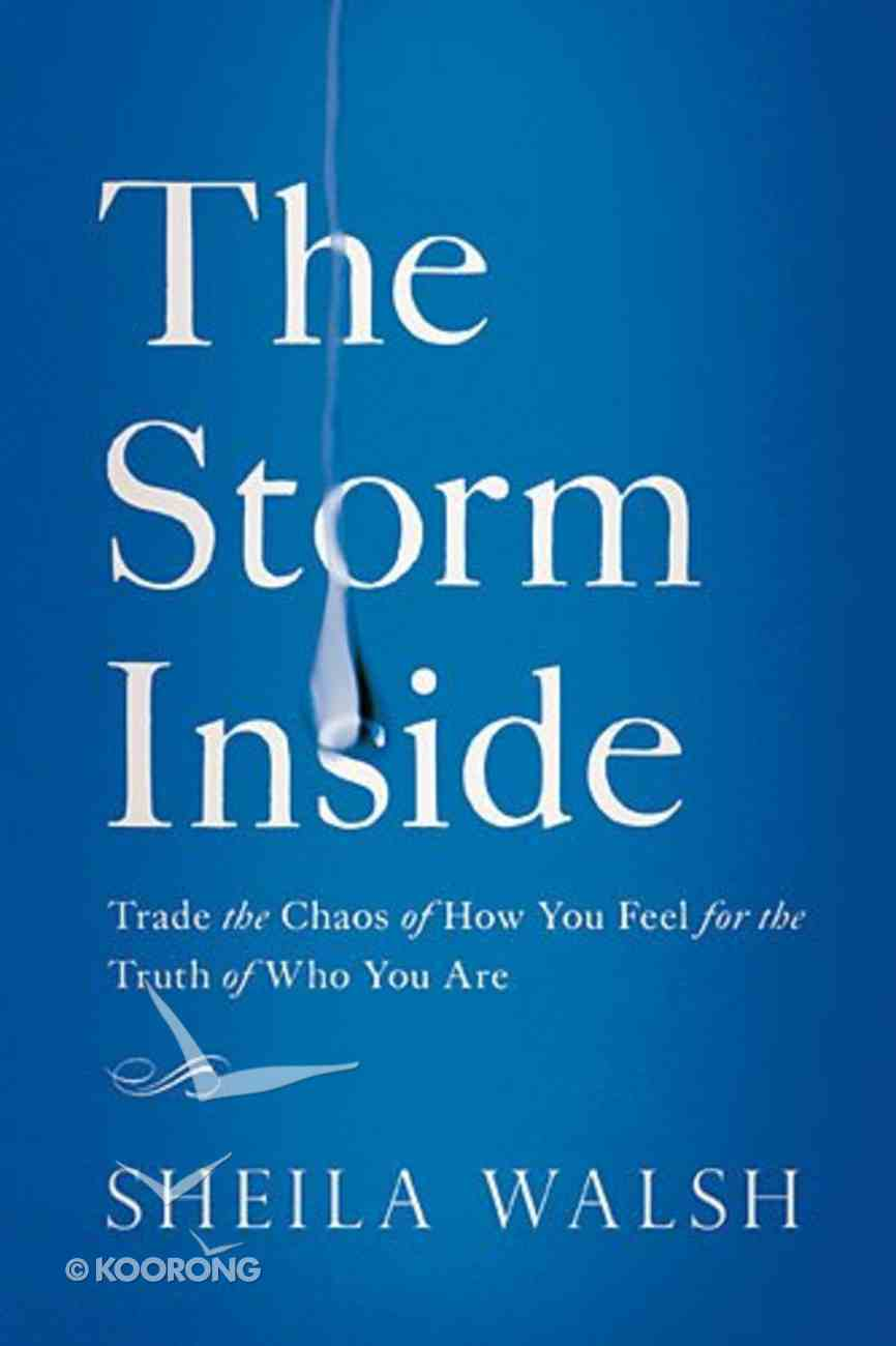 The Storm Inside: Trade the Chaos of How You Feel For the Truth of Who You Are Hardback