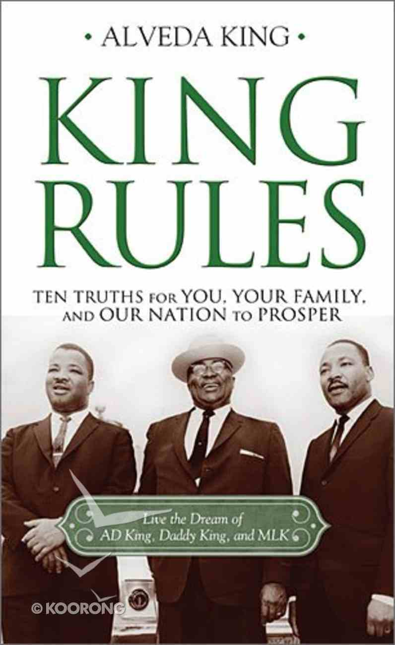 King Rules: Ten Truths For You, Your Family, and Our Nation to Prosper Hardback