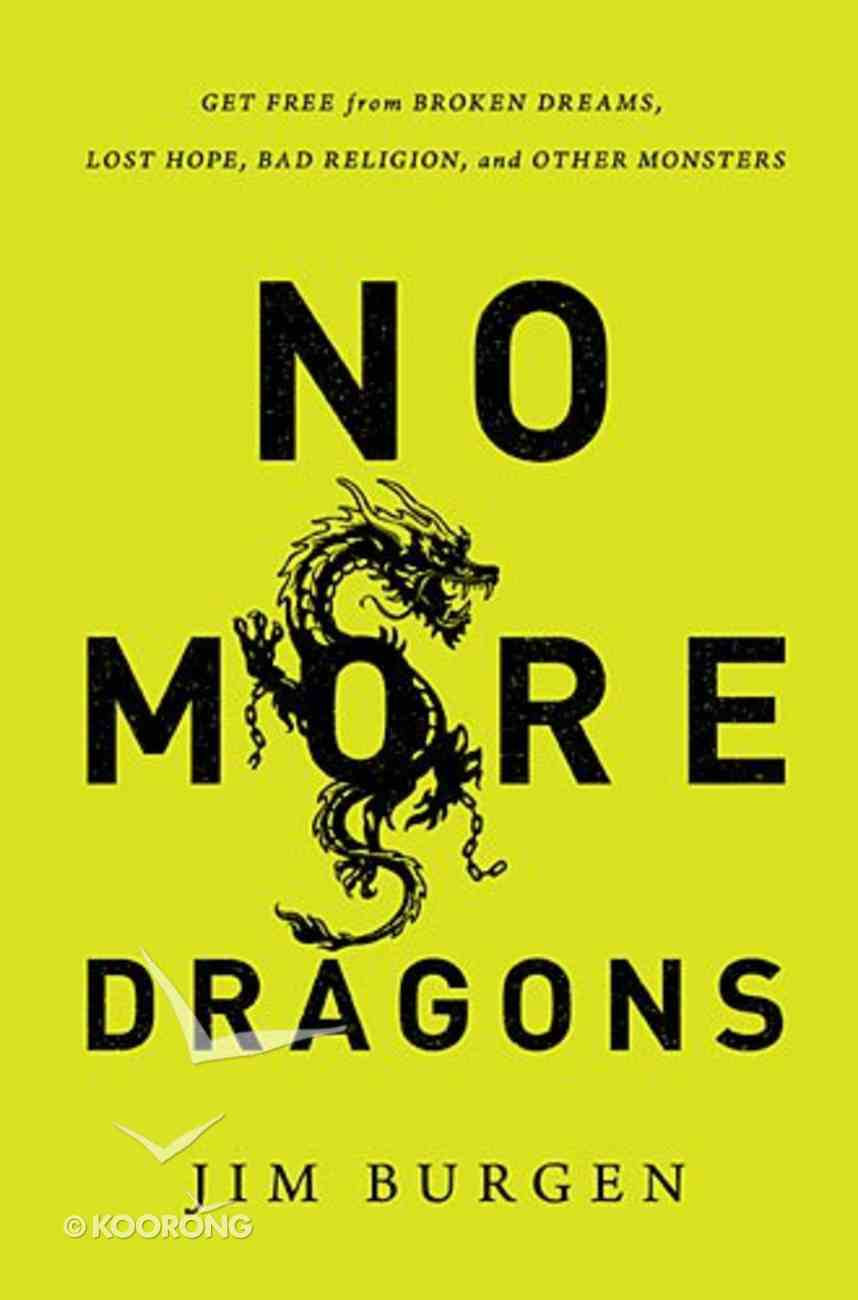 No More Dragons: Get Free From Broken Dreams, Lost Hope, Bad Religion, and Other Monsters Paperback
