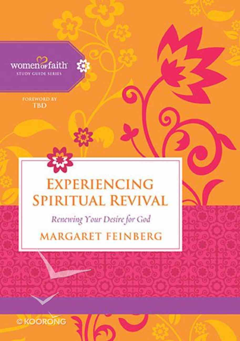 Experiencing Spiritual Revival (Women Of Faith Study Guide Series) Spiral