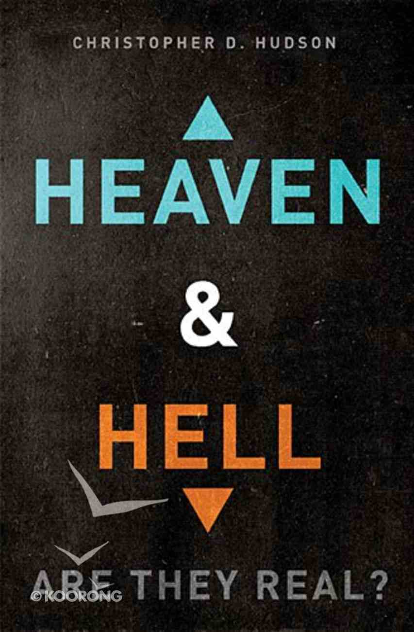 Heaven and Hell: Are They Real? Paperback