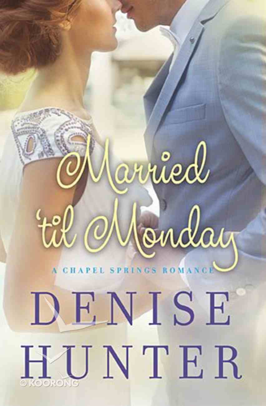 Married 'Til Monday (Chapel Springs Romance Series) Paperback