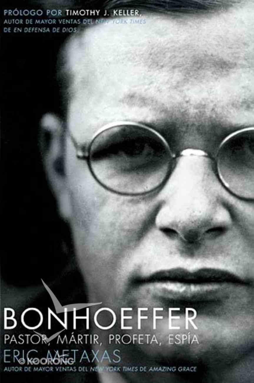 Bonhoeffer: Pastor, Mrtir, Profeta, Espia (Pastor, Martyr, Prophet, Spy) Paperback